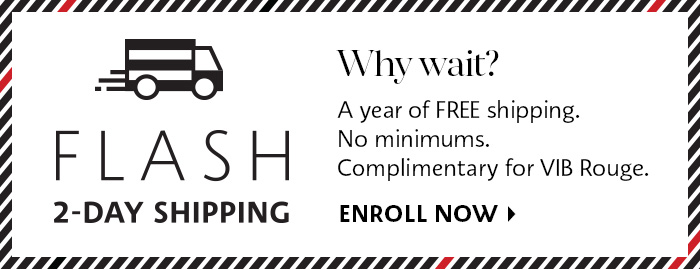 Enroll Now for Flash 2-Day shipping