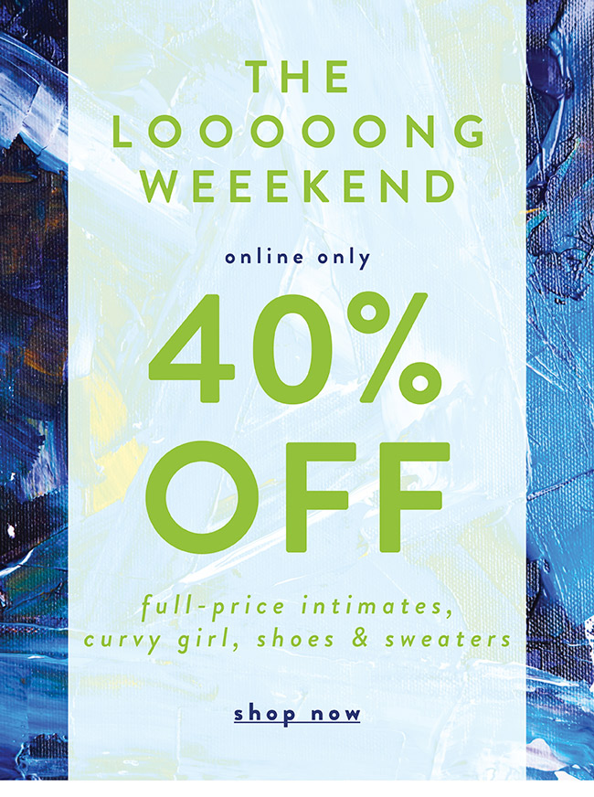 40% off full price intimates, curvy-girl, shoes and sweaters - Shop Now
