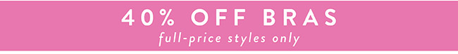 40% off Select Full-price Bras - Shop Now