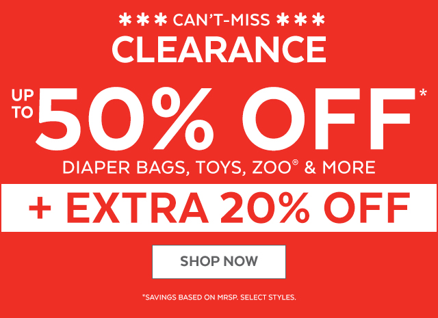 Can't-Miss Clearance | Up to 50% off* | Diaper bags, toys, ZOO® & more | + Extra 20% off | Shop Now | *Savings based on MSRP. Select styles.