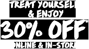 30% OFF* online & in-store