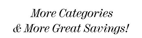 More Categories & More Great Savings!