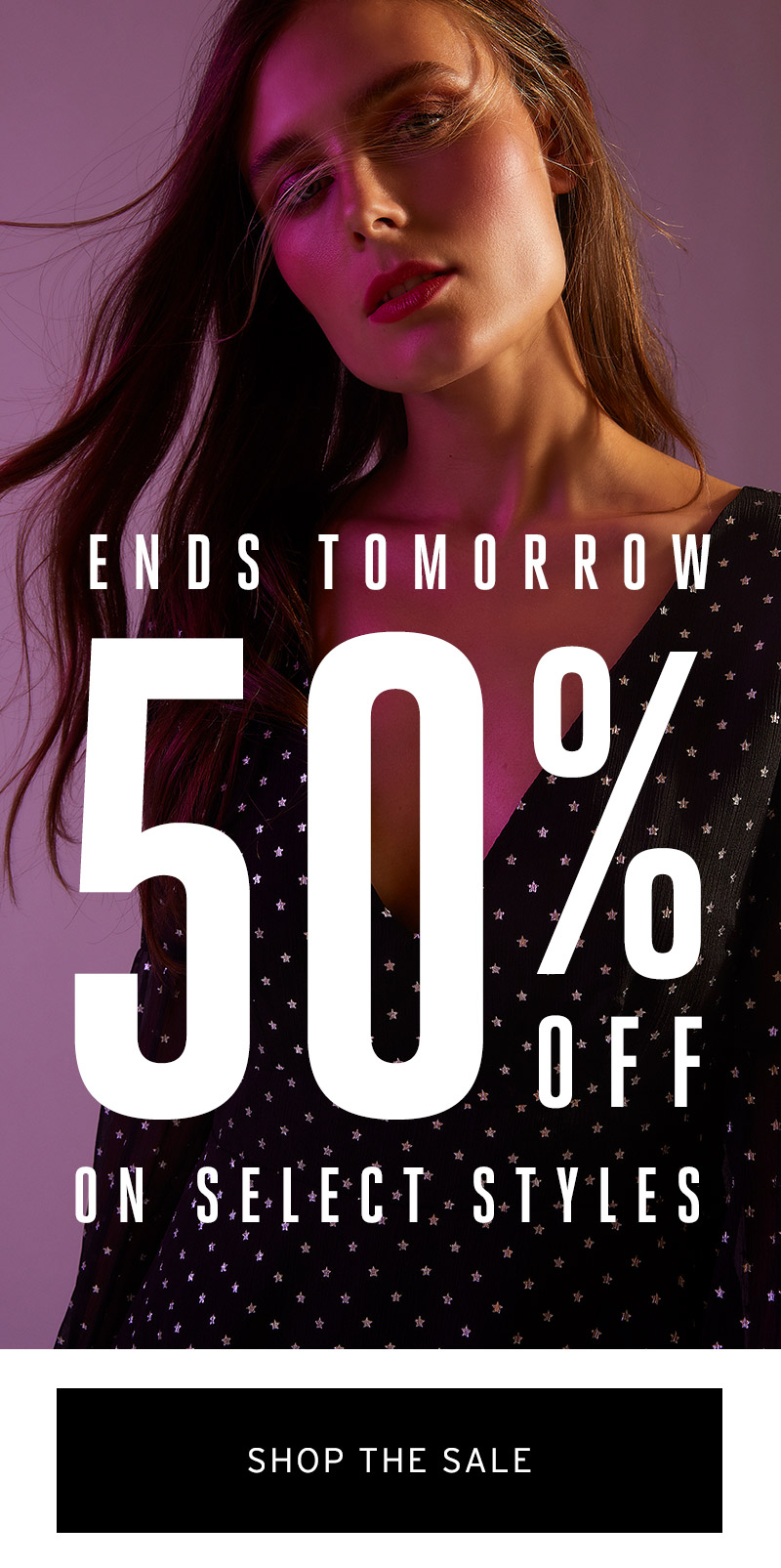 Ends tomorrow 50% off on select styles. Shop the sale.