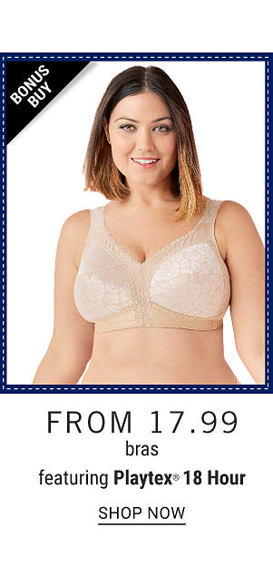 Bonus Buy - Bras featuring Playtex 18 hour from $17.99. Shop Now.