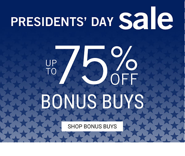 PRESIDENTS' DAY SALE - Up to 75% off Bonus Buys. Shop Bonus Buys.