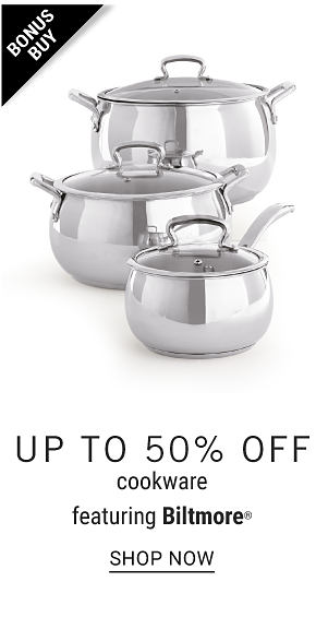 Bonus Buy - Up to 50% off cookware featuring Biltmore. Shop Now.