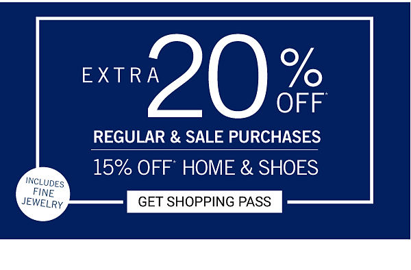 Extra 20% off regular & sale purchases | 15% off home & shoes. Get Shopping Pass.