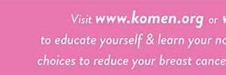 Visit www.komen.org
