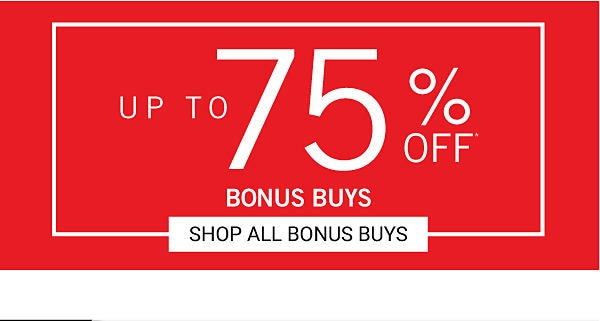 Up to 75% off Bonus Buys. Shop Bonus Buys.