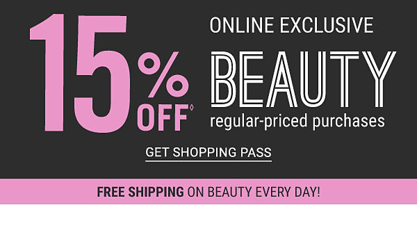 15% off Beauty regular-priced purchases - online exclusive - free shipping on beauty every day. Get Shopping Pass.