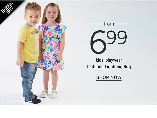 Bonus Buy - Kids' playwear featuring Lightning Bug from $6.99. Shop Now.
