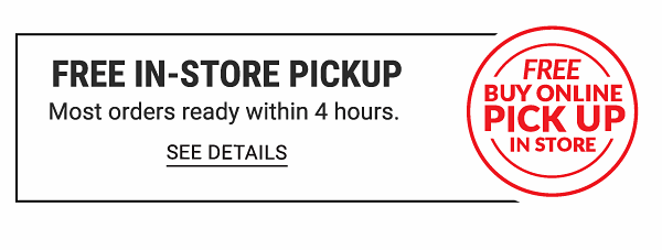 Free In-Store Pickup. Most orders ready within 4 hours. See Details.