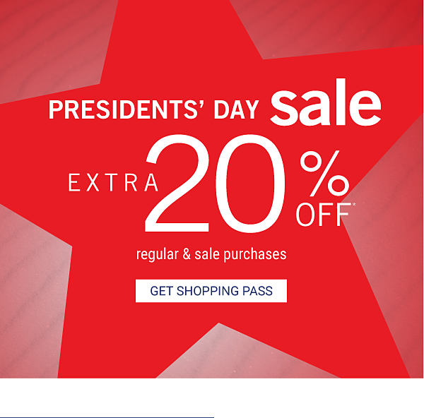 PRESIDENTS' DAY SALE - Extra 20% off* regular & sale purchases. Get Shopping Pass.
