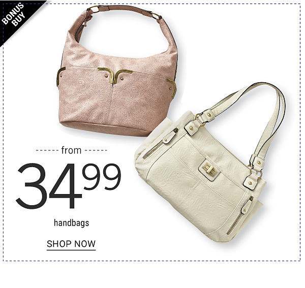 Bonus Buy - Handbags from $34.99. Shop Now.