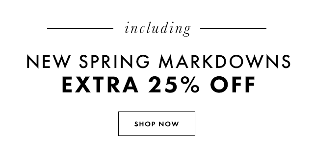 Including new spring markdowns. Extra twenty-five percent off