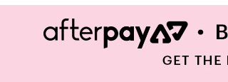 AfterPay - Buy Now, Pay Later GET THE DETAILS