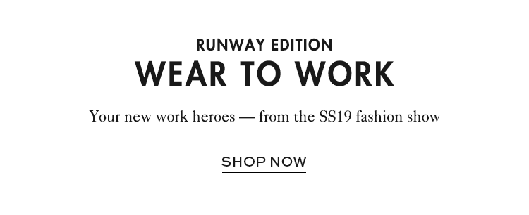 Your new work heros - from the SS19 fashion show - shop now