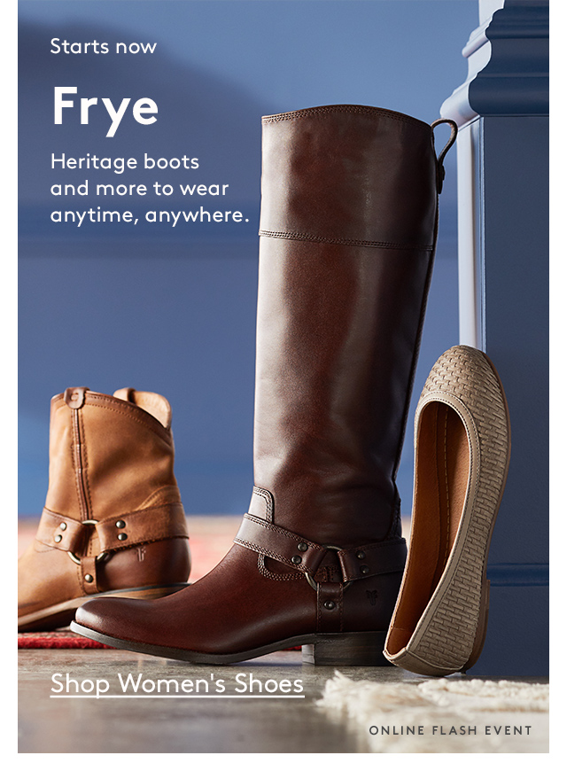 Starts now | Frye | Heritage boots and more to wear anytime, anywhere. | Shop Women's Shoes | Online Flash Event