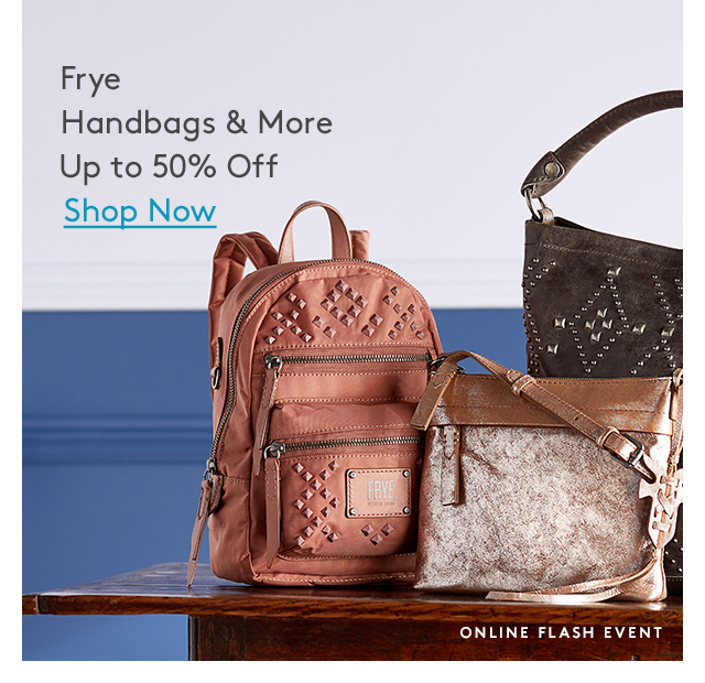 Frye Handbags & More Up to 50% Off | Shop Now | Online Flash Event
