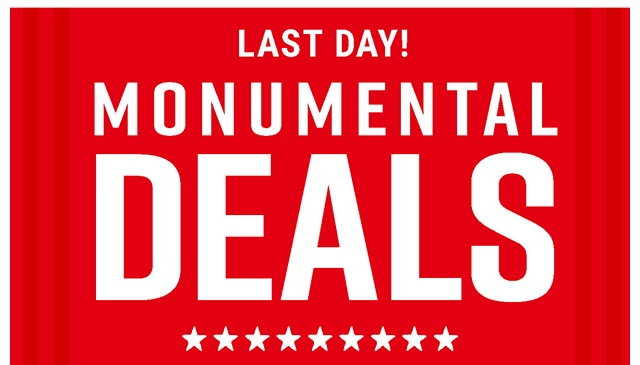Last Day! Monumental Deals