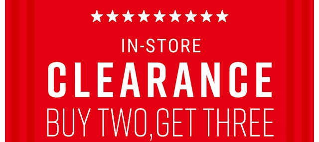 In-Store Clearance Buy Two Get Three Free