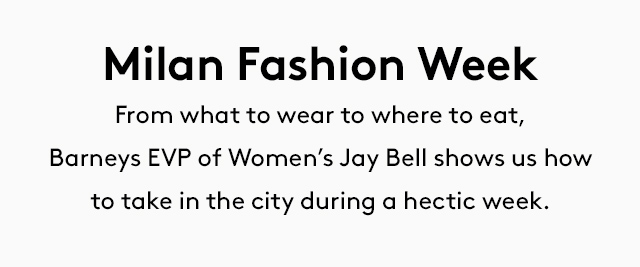 What to wear, eat, visit, and shop during MFW, according to Barneys' Jay Bell.