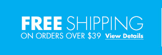 FREE SHIPPING ON ORDERS OVER $39 View Details