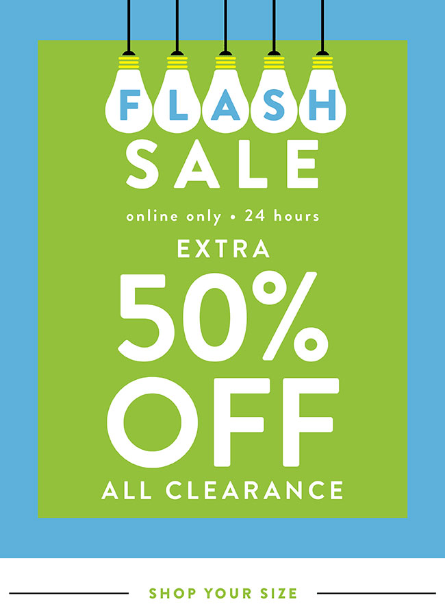 Flash Sale. Extra 50% off all clearance. Online Only - Shop Now