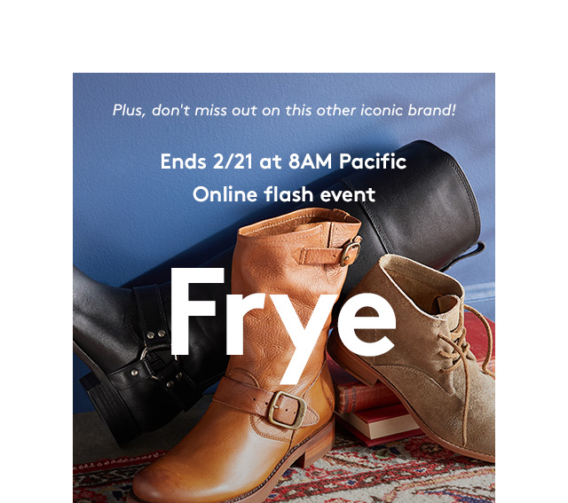 Plus, don't miss out on this other iconic brand! | Ends 2/21 at 8AM Pacific | Online flash event | Frye