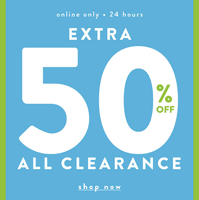 Flash Sale. Extra 50% off all clearance. Online Only. LAST DAY TO SAVE BIG - Shop Now