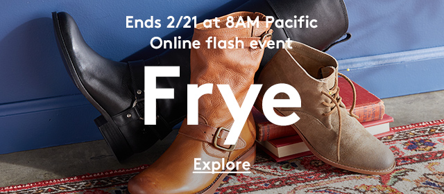 Ends 2/21 at 8AM Pacific | Online flash event | Frye | Explore