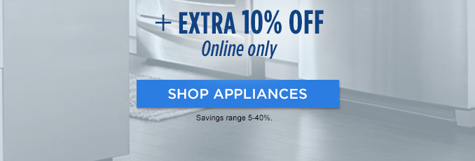 + EXTRA 10%  |  Online only  |  SHOP APPLIANCES  |  Savings range 5-40%.