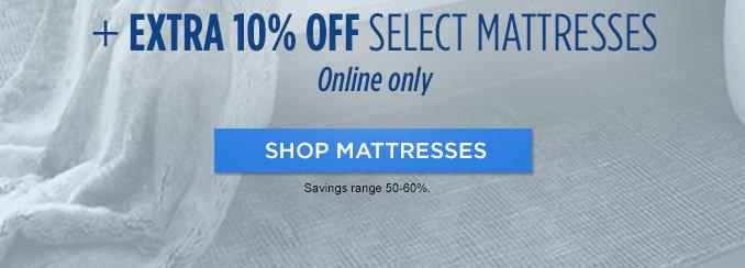 + EXTRA 10%  |  Online only  |  SHOP MATTRESSES  |  Savings range 50-60%.