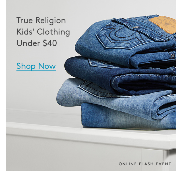 True Religion | Kids' Clothing | Under $40 | Shop Now | Online Flash Event
