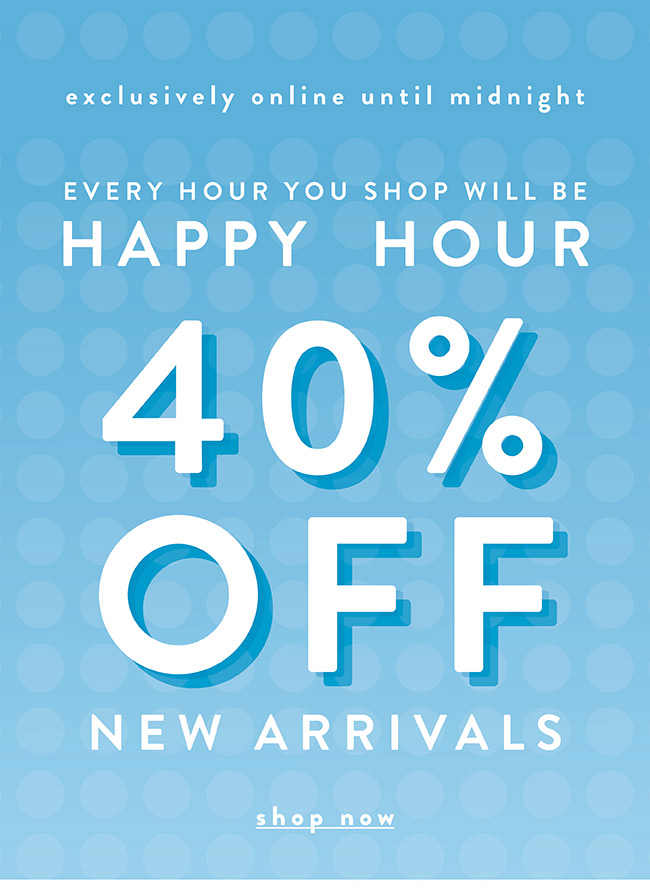 Every hour you shop will be Happy Hour - Shop Now