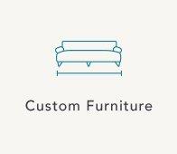 Shop custom furniture.
