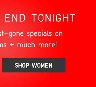 THESE DEALS END TONIGHT - SHOP WOMEN