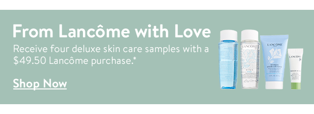 Four deluxe skin care samples with $49.50 Lancôme purchase.