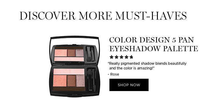 "DISCOVER MORE MUST-HAVES - COLOR DESIGN 5 PAN EYESHADOW PALETTE - ""Really pigmented shadow blends beautifully and the color is amazing!"" - Rose - SHOP NOW"