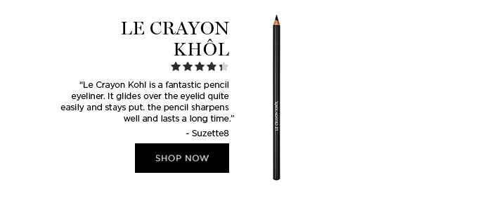 "LE CRAYON KHÔL - ""Le Crayon Kohl is a fantastic pencil eyeliner. It glides over the eyelid quite easily and stays put. the pencil sharpens well and lasts a long time."" - Suzette8 - SHOP NOW"