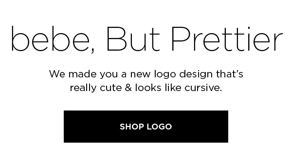 bebe, But Prettier We made you a new logo design that's really cute & looks like cursive. SHOP LOGO >