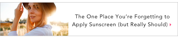 The One Place You're Forgetting to Apply Sunscreen (but Really Should)