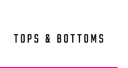 TOPS & BOTTOMS