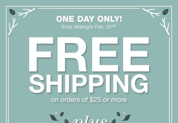 Get FREE SHIPPING on orders of $25 or more when you use promo code: FEBFREESHP at checkout.