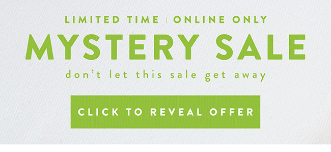 Mystery Sale. Something special is waiting for you. Online Only. Limited Time - Click to reveal the offer