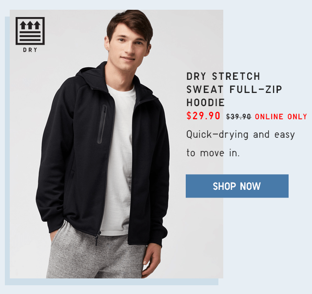 DRY STRETCH SWEAT FULL-ZIP HOODIE $29.90 - SHOP NOW