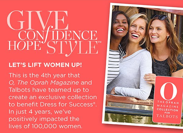 Give Confidence, Hope, & Style. O, The Oprah Magazine and Talbots have teamed up to benefit Dress for Success. Learn More