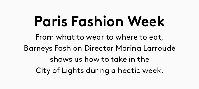 What to wear, eat, visit, and shop during PFW, according to Barneys' Marina Larroud.