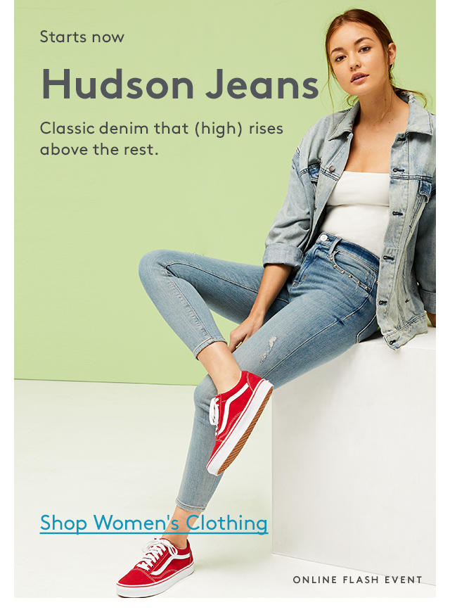 Starts now | Hudson Jeans | Classic denim that (high) rises above the rest. | Shop Women's Clothing | Online Flash Event