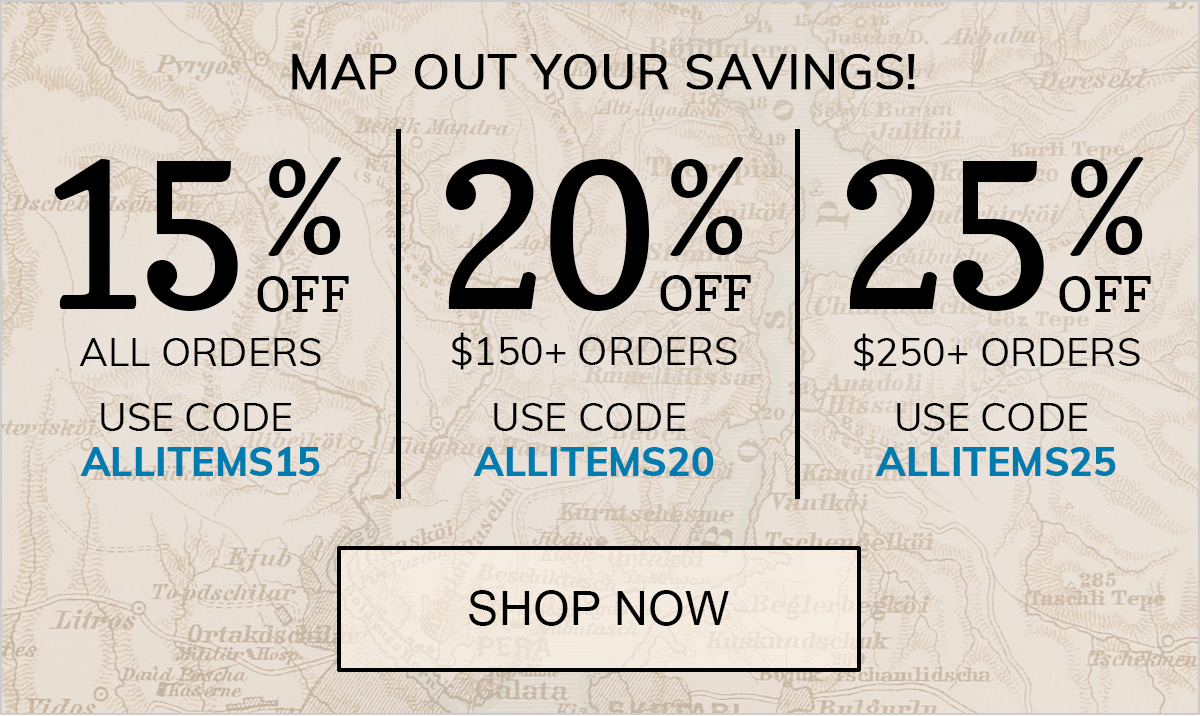 Map Out Your Savings! Save 15% with code ALLITEMS15, Save 20% on $150+ Orders with code ALLITEMS20 or Save 25% on $250+ Orders with code ALLITEMS25.